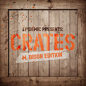 Epidemic Presents: Crates (M. Bison Edition) de Various Artists