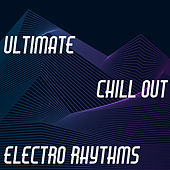 Ultimate Chill Out Electro Rhythms von Chillout Lounge