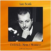 Dobrado Mirim / Mosaico (All Tracks Remastered) von Luiz Bonfá