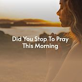 Did You Stop to Pray This Morning de Tommy Bruce David Whitfield
