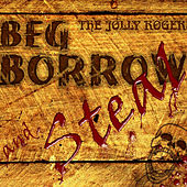 Beg, Borrow and Steal by The Jolly Rogers