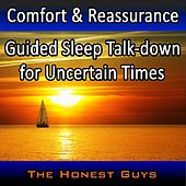Comfort & Reassurance: Guided Sleep Talkdown for Uncertain Times by The Honest Guys