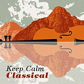 Keep Calm Classical by Various Artists