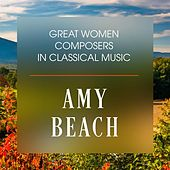 Great Women Composers In Classical Music: Amy Beach by Various Artists