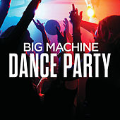 Big Machine Dance Party van Various Artists