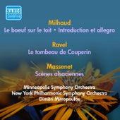 Milhaud, D.: Boeuf Sur Le Toit (Le) / Ravel, M.: Le Tombeau De Couperin / Massenet, J.: Scenes Alsaciennes (Mitropoulos) (1941-1952) by Dimitri Mitropoulos