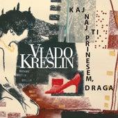 Kaj Naj Ti Prinesem, Draga by Vlado Kreslin