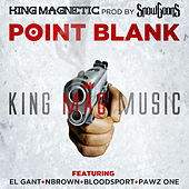 Point Blank (feat. El Gant, NBrown, Bloodsport & Pawz One) by King Magnetic