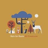 All Creatures von Rain for Roots