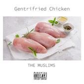 Gentrifried Chicken by The Muslims