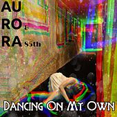 Dancing on My Own by Aurora