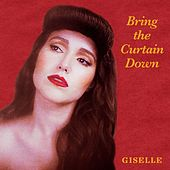 Bring the Curtain Down by Giselle
