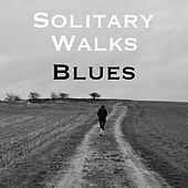 Solitary Walks Blues by Various Artists