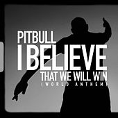 I Believe That We Will Win (World Anthem) von Pitbull