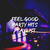 Feel Good Party Hits Playlist by Chart Hits 2012, Top Hits Group, Top 40 Cover Band