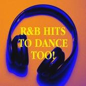 R&b Hits to Dance Too! by Generation R&B, Future R&B Hitmakers, R&B Urban Allstars