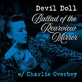 Ballad of the Rearview Mirror (feat. Charlie Overbey) by Devil Doll
