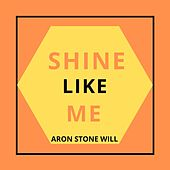 Shine Like Me by Aron Stone Will