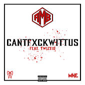 Cantfxckwittus by Axe Murder Boyz & Young Wicked