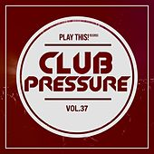 Club Pressure, Vol. 37 - The Electro and Clubsound Collection von Various Artists