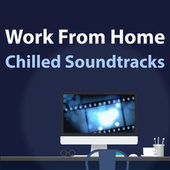 Work From Home - Chilled Soundtracks di Alexandre Desplat