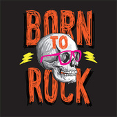 Born To Rock by Various Artists
