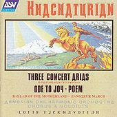 Khachaturian: Ode To Joy; 3 Concert Arias; Ballad Of The Motherland; Poem by Various Artists