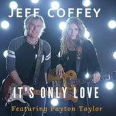 It's Only Love by Jeff Coffey