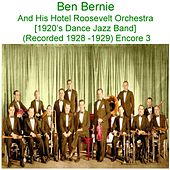 Ben Bernie and His Hotel Roosevelt Orchestra (1920's Dance Jazz Band) [Recorded 1928 - 1929] [Encore 3] de Ben Bernie