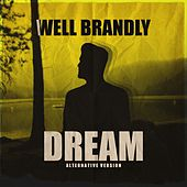 Dream (Alternative Version) by Well Brandly