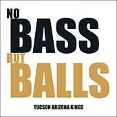 No Bass but Balls von Tucson Arizona Kings