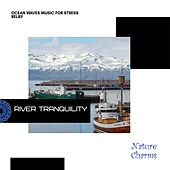 River Tranquility - Ocean Waves Music for Stress Relief de Various