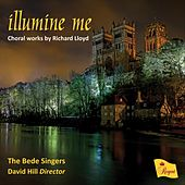 Illumine Me - Choral Works by Richard Lloyd by The Bede Singers, David Hill, Ian Shaw