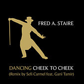 Dancing Cheek To Cheek (Remix by Sefi Carmel) by Fred Astaire