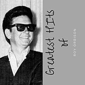 Greatest Hits of Roy Orbison by Roy Orbison