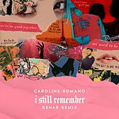 I Still Remember (R3HAB Remix) by Caroline Romano