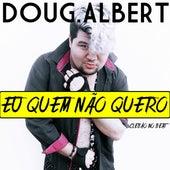 Eu Quem Não Quero von Doug.Albert