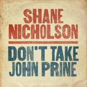Don't Take John Prine by Shane Nicholson