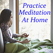 Practice Meditation At Home by Various Artists