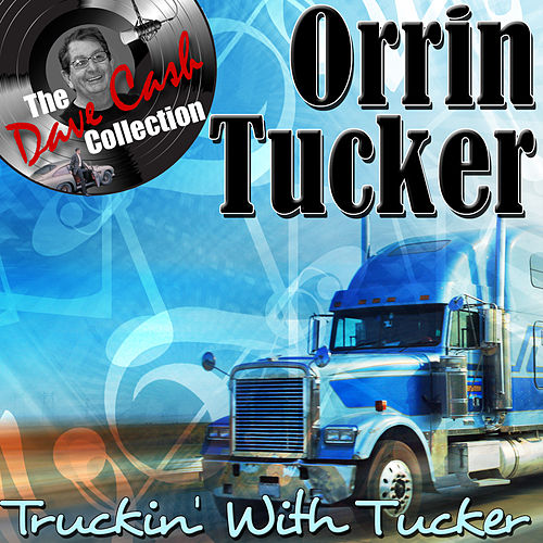 Truckin' With Tucker - [The Dave Cash Collection] by Orrin Tucker