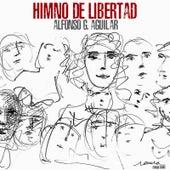 Himno De Libertad de Alfonso G. Aguilar