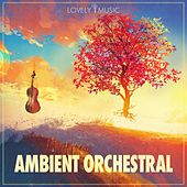 Ambient Orchestral by Lovely Music Library