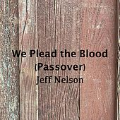 We Plead the Blood (Passover) by Jeff Nelson