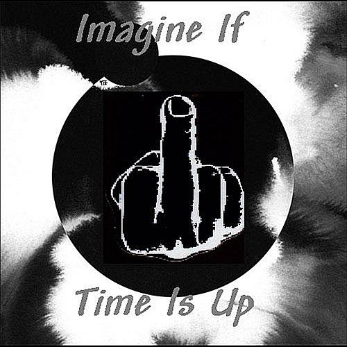 Imagine If by Time Is Up