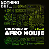 Nothing But... The Sound of Afro House, Vol. 05 by Various Artists