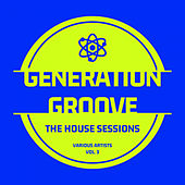 Generation Groove, Vol. 3 (The House Sessions) van Various Artists