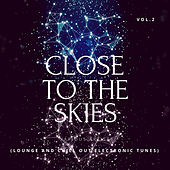 Close To The Skies (Lounge & Chill Out Electronic Tunes), Vol. 2 by Various Artists