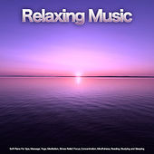 Relaxing Music: Soft Piano For Spa, Massage, Yoga, Meditation, Stress Relief, Focus, Concentration, Mindfulness, Reading, Studying and Sleeping de Relaxing Music (1)