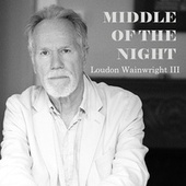 Middle of the Night by Loudon Wainwright III
