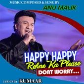 Happy Happy Rehne Ka Please Don't Worry by Anu Malik